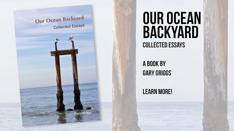 Our Ocean Backyard – Collected Essays; A Book by Gary Griggs